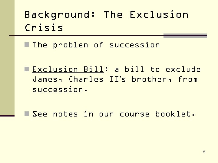 Background: The Exclusion Crisis n The problem of succession n Exclusion Bill: a bill