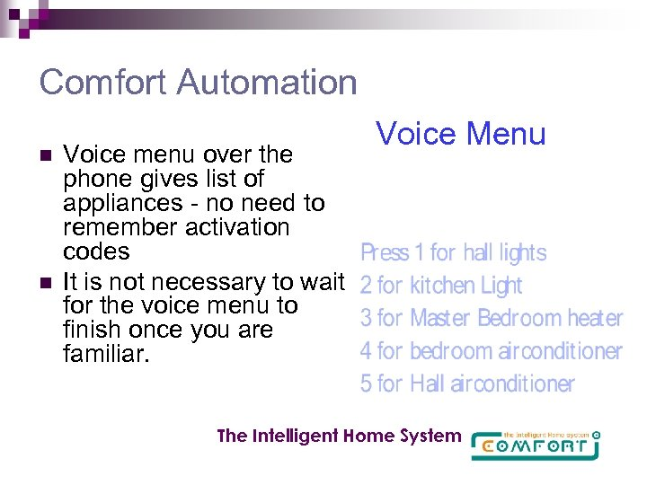 Comfort Automation n n Voice menu over the phone gives list of appliances -