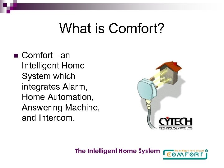 What is Comfort? n Comfort - an Intelligent Home System which integrates Alarm, Home