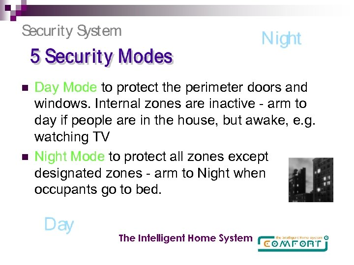 n n Day Mode to protect the perimeter doors and windows. Internal zones are