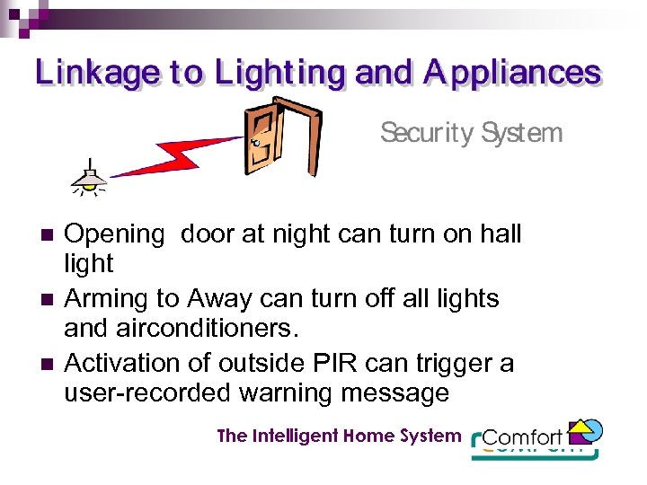 n n n Opening door at night can turn on hall light Arming to