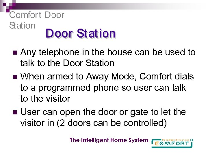 Any telephone in the house can be used to talk to the Door Station