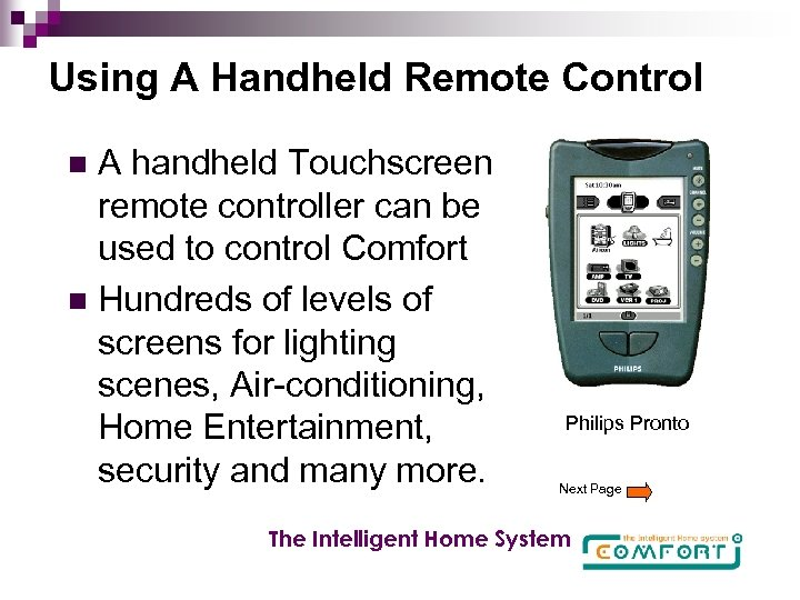Using A Handheld Remote Control A handheld Touchscreen remote controller can be used to