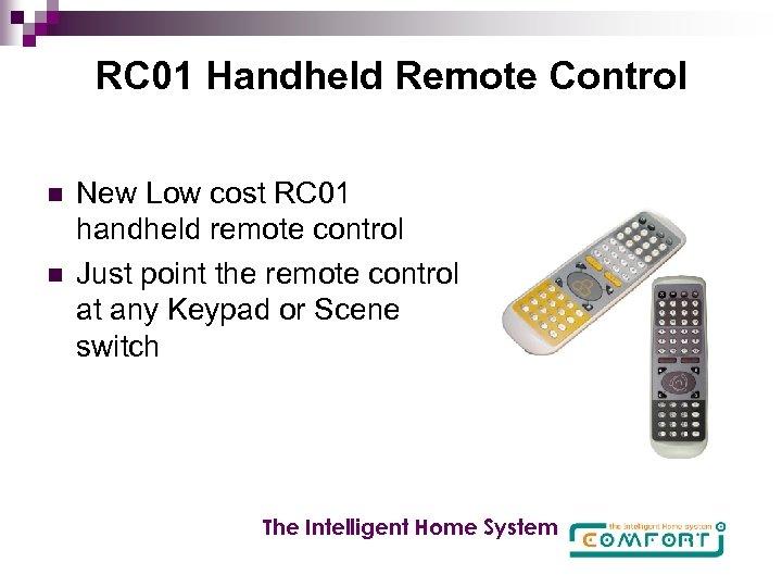 RC 01 Handheld Remote Control n n New Low cost RC 01 handheld remote