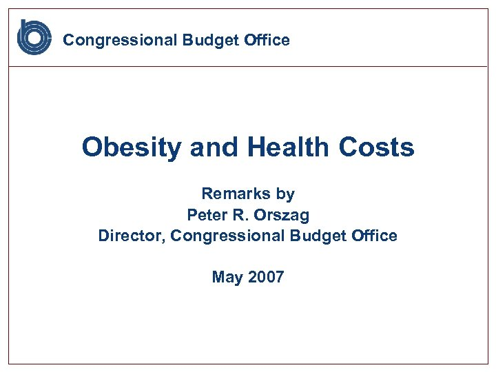 Congressional Budget Office Obesity and Health Costs Remarks by Peter R. Orszag Director, Congressional