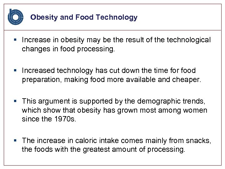Obesity and Food Technology § Increase in obesity may be the result of the