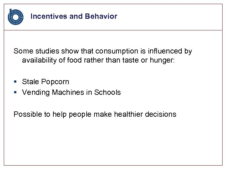 Incentives and Behavior Some studies show that consumption is influenced by availability of food