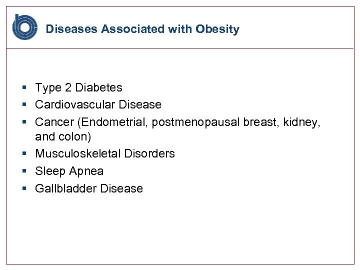 Diseases Associated with Obesity § Type 2 Diabetes § Cardiovascular Disease § Cancer (Endometrial,
