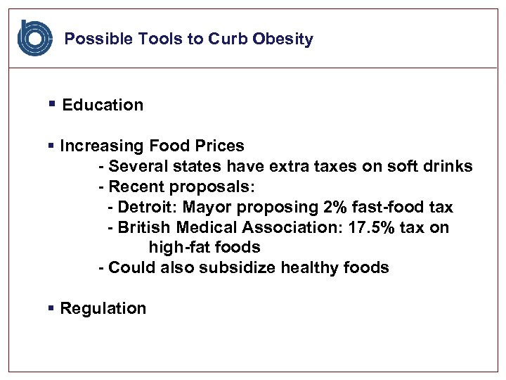 Possible Tools to Curb Obesity § Education § Increasing Food Prices - Several states