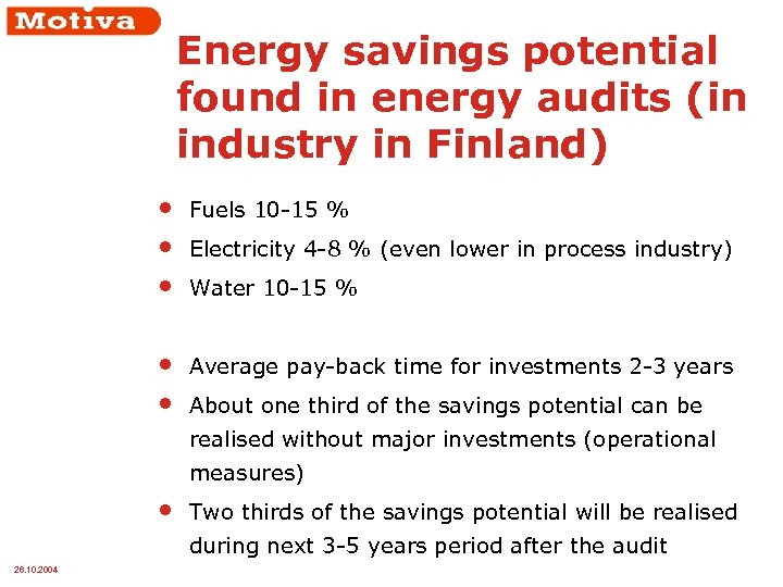 Energy savings potential found in energy audits (in industry in Finland) • • •