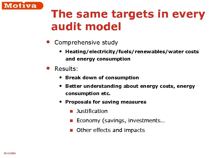The same targets in every audit model • Comprehensive study • Heating/electricity/fuels/renewables/water costs and