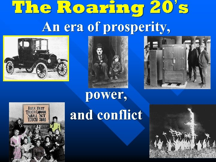 The Roaring 20's An era of prosperity, power, and conflict