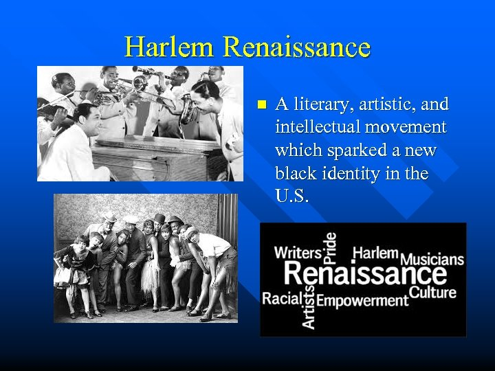 Harlem Renaissance n A literary, artistic, and intellectual movement which sparked a new black