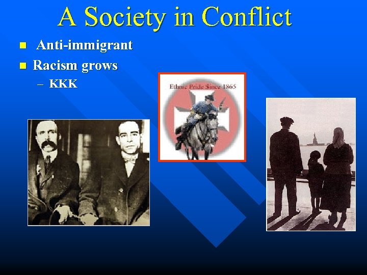 A Society in Conflict n n Anti-immigrant Racism grows – KKK