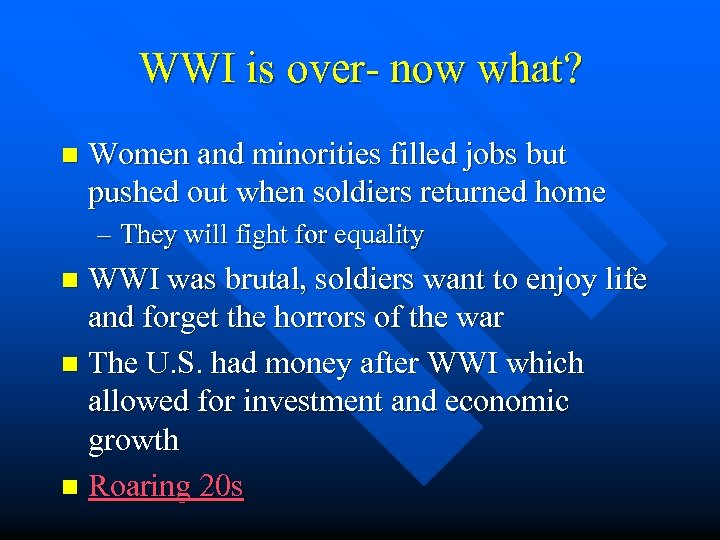 WWI is over- now what? n Women and minorities filled jobs but pushed out