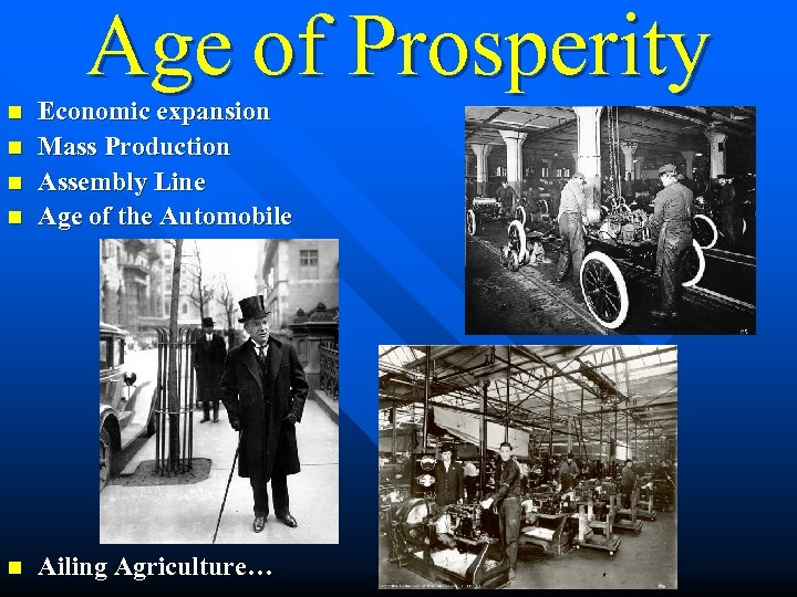 Age of Prosperity n Economic expansion Mass Production Assembly Line Age of the Automobile