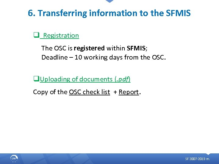 6. Transferring information to the SFMIS q Registration The OSC is registered within SFMIS;