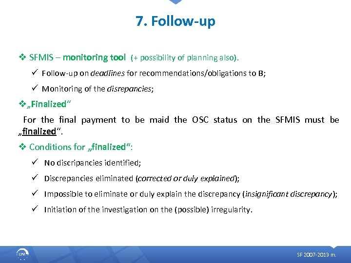 7. Follow-up v SFMIS – monitoring tool (+ possibility of planning also). ü Follow-up