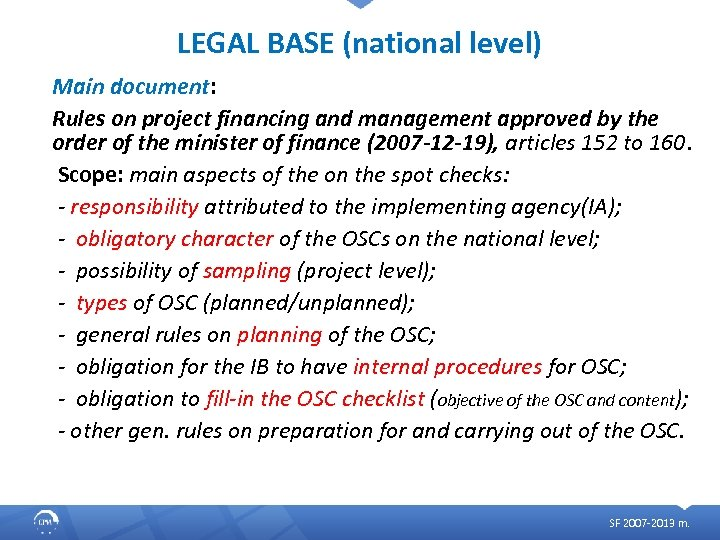 LEGAL BASE (national level) Main document: Rules on project financing and management approved by