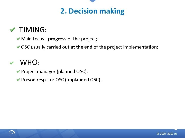 2. Decision making TIMING: Main focus - progress of the project; OSC usually carried