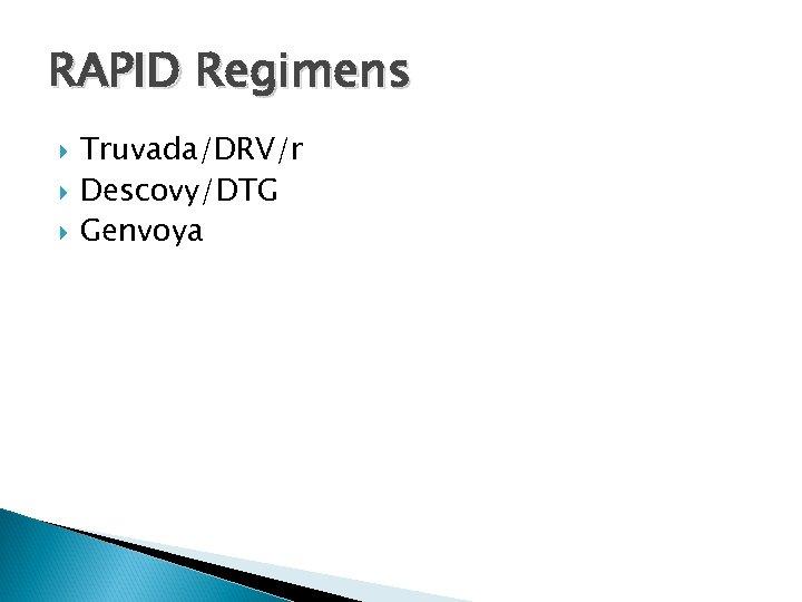 RAPID Regimens Truvada/DRV/r Descovy/DTG Genvoya