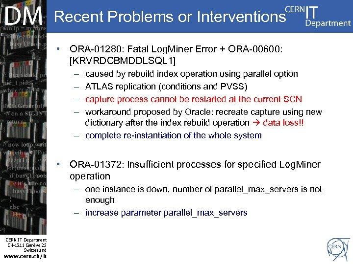 Recent Problems or Interventions • ORA-01280: Fatal Log. Miner Error + ORA-00600: [KRVRDCBMDDLSQL 1]