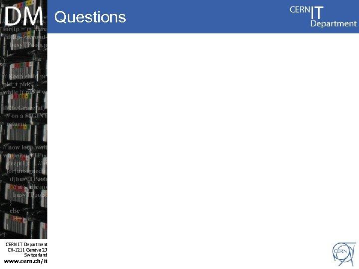 Questions Internet Services CERN IT Department CH-1211 Genève 23 Switzerland www. cern. ch/it