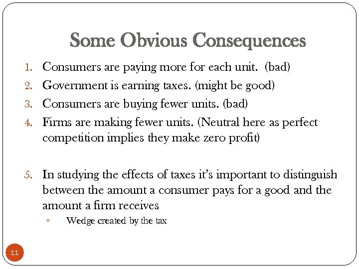 Some Obvious Consequences 1. Consumers are paying more for each unit. (bad) 2. Government