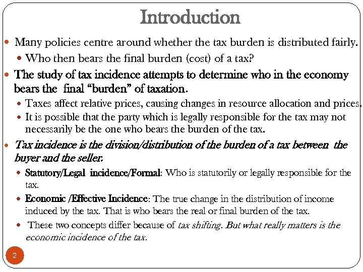 Introduction Many policies centre around whether the tax burden is distributed fairly. Who then