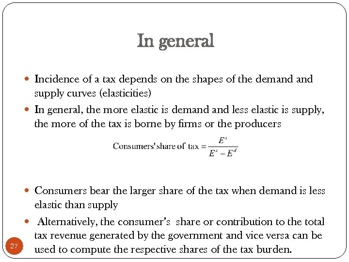 In general Incidence of a tax depends on the shapes of the demand supply