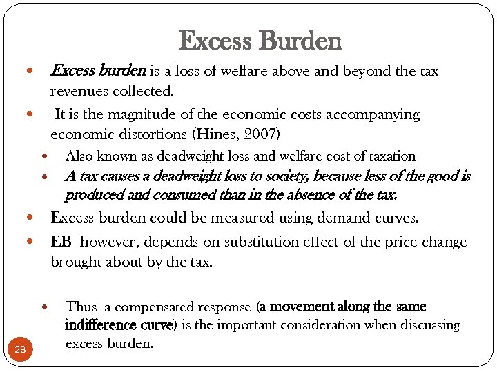 Excess Burden Excess burden is a loss of welfare above and beyond the tax