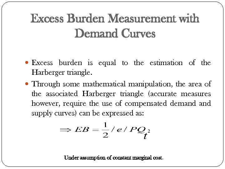 Excess Burden Measurement with Demand Curves Excess burden is equal to the estimation of