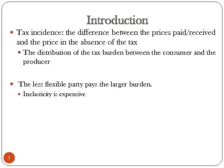 Introduction Tax incidence: the difference between the prices paid/received and the price in the