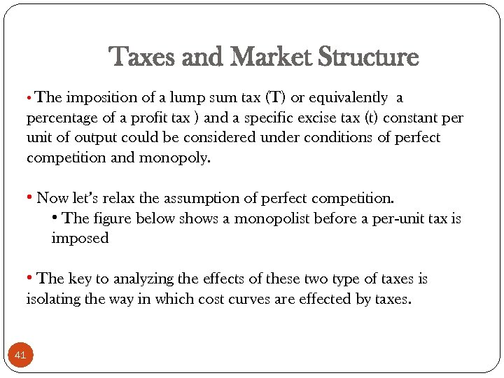 Taxes and Market Structure • The imposition of a lump sum tax (T) or