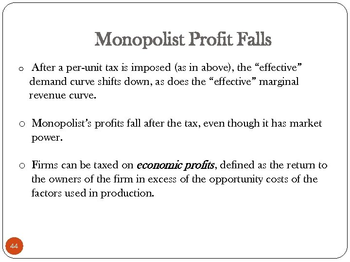 Monopolist Profit Falls o After a per-unit tax is imposed (as in above), the