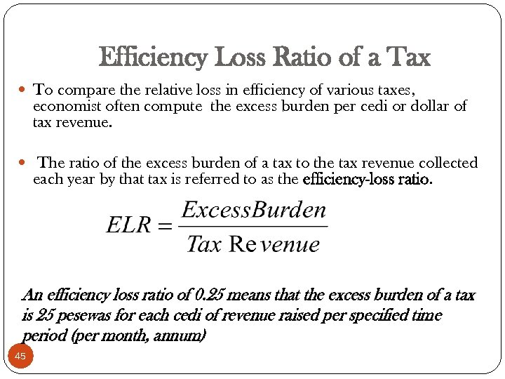 Efficiency Loss Ratio of a Tax To compare the relative loss in efficiency of