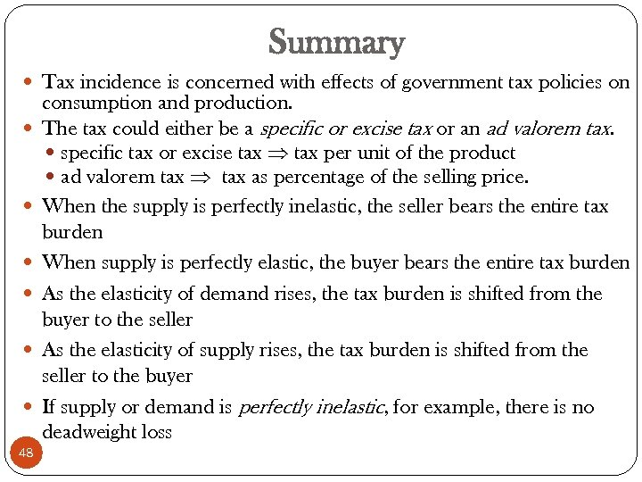 Summary Tax incidence is concerned with effects of government tax policies on 48 consumption