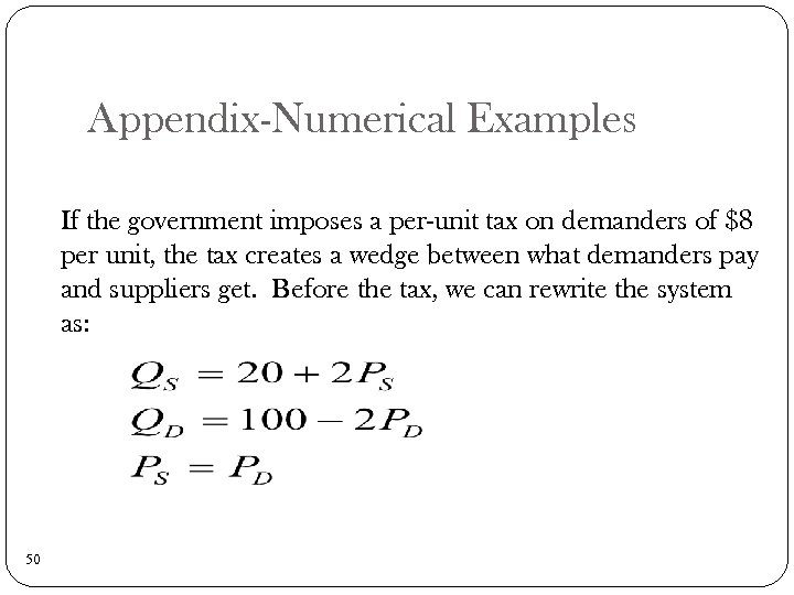 Appendix-Numerical Examples If the government imposes a per-unit tax on demanders of $8 per