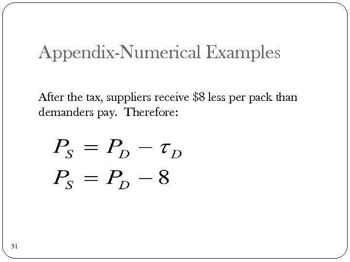 Appendix-Numerical Examples After the tax, suppliers receive $8 less per pack than demanders pay.
