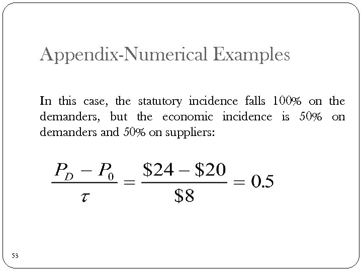 Appendix-Numerical Examples In this case, the statutory incidence falls 100% on the demanders, but