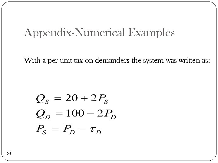 Appendix-Numerical Examples With a per-unit tax on demanders the system was written as: 54