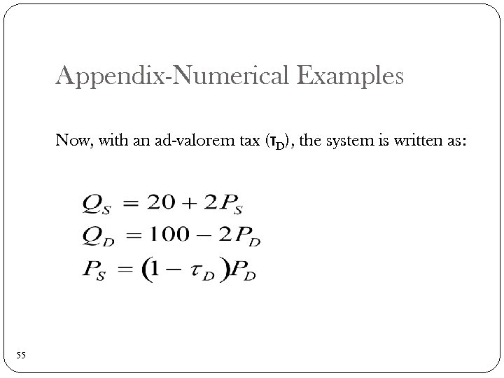 Appendix-Numerical Examples Now, with an ad-valorem tax (τD), the system is written as: 55