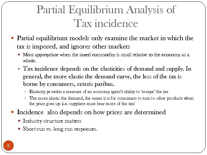 Partial Equilibrium Analysis of Tax incidence Partial equilibrium models only examine the market in