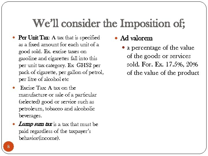 We'll consider the Imposition of; Per Unit Tax: A tax that is specified as