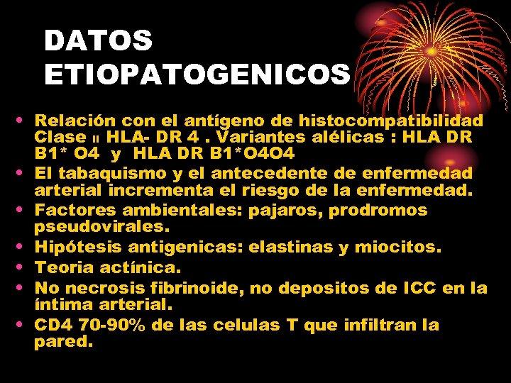 DATOS ETIOPATOGENICOS • Relación con el antígeno de histocompatibilidad Clase II HLA- DR 4.