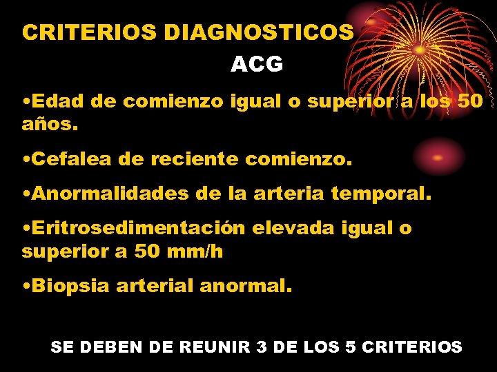 CRITERIOS DIAGNOSTICOS ACG • Edad de comienzo igual o superior a los 50 años.