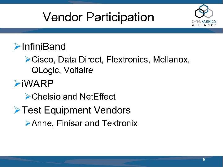 Vendor Participation Ø Infini. Band ØCisco, Data Direct, Flextronics, Mellanox, QLogic, Voltaire Ø i.
