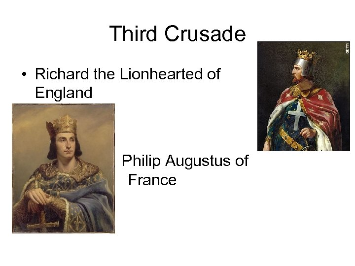 Third Crusade • Richard the Lionhearted of England • • Philip Augustus of France