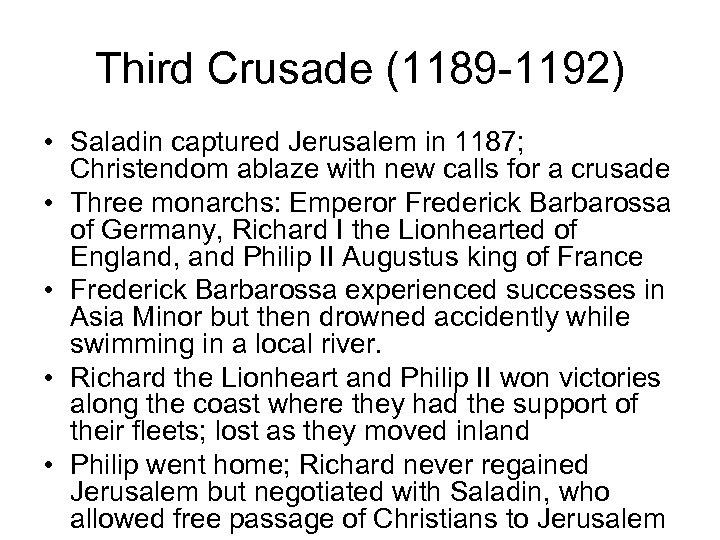 Third Crusade (1189 -1192) • Saladin captured Jerusalem in 1187; Christendom ablaze with new