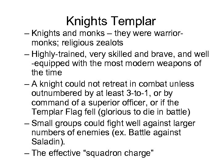 Knights Templar – Knights and monks – they were warriormonks; religious zealots – Highly-trained,